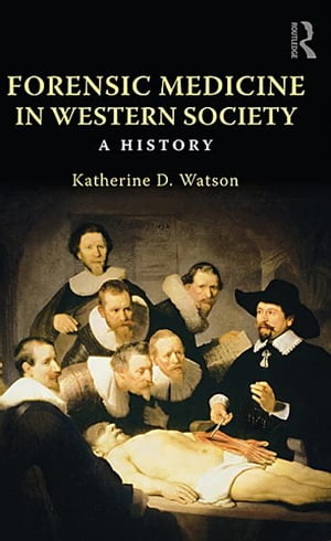 Forensic Medicine in Western Society A History