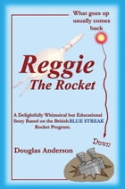 Reggie The Rocket: What Goes Up Usually Comes Back Down by Douglas Anderson