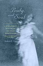 Body and Soul: A Sympathetic History of American Spiritualism by Robert S. Cox