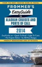 Frommer's EasyGuide to Alaskan Cruises and Ports of Call 2014 by Fran Golden
