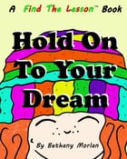 Hold On To Your Dream by Bethany Morlan