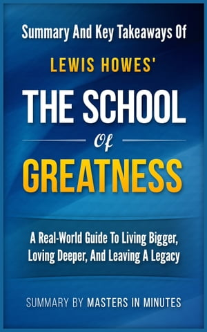 The School of Greatness: A Real-World Guide to Living Bigger, Loving Deeper, and Leaving a Legacy | Summary & Key Takeaways by Masters in Minutes