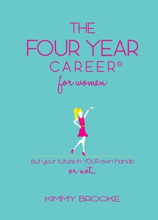 The Four Year Career® for Women: Put Your Future in Your Own Hands or Not...
