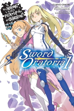 Book Is It Wrong to Try to Pick Up Girls in a Dungeon? On the Side: Sword Oratoria, Vol. 1 by Fujino Omori