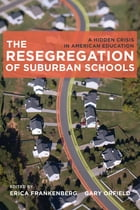 The Resegregation of Suburban Schools: A Hidden Crisis in American Education by Erica Frankenberg