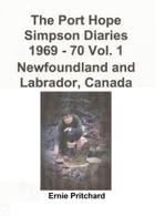 The Port Hope Simpson Diaries 1969: 70 Vol. 1 Newfoundland and Labrador, Canada: Summit Special by Llewelyn Pritchard