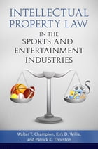 Intellectual Property Law in the Sports and Entertainment Industries by Walter T. Champion