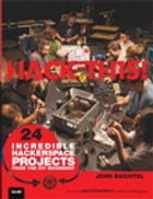 Hack This: 24 Incredible Hackerspace Projects from the DIY Movement: 24 Incredible Hackerspace Projects from the DIY Movement by John Baichtal