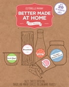 Better Made At Home: Salty, Sweet, and Satisfying Snacks and Pantry Staples You Can Make Yourself by Estérelle Payany