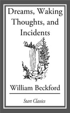 Dreams, Waking Thoughts, and Incidents: In a Series of Letters from Various Parts of Europe by William Beckford