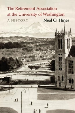 Book The Retirement Association at the University of Washington: A History by Hines, Neal O.