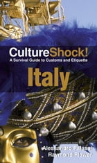 CultureShock! Italy: A Survival Guide to Customs and Etiquette by Raymond Flower