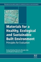 Materials for a Healthy, Ecological and Sustainable Built Environment: Principles for Evaluation by Emina K. Petrovic