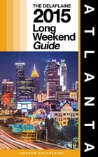 ATLANTA - The Delaplaine 2015 Long Weekend Guide by Andrew Delaplaine