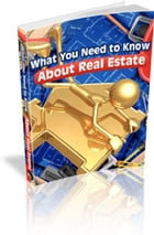 What You Need to Know About Real Estate by Anonymous
