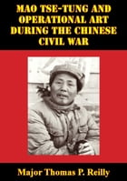 Mao Tse-Tung And Operational Art During The Chinese Civil War by Major Thomas P. Reilly