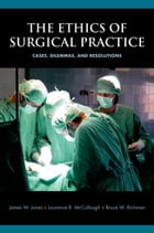 The Ethics of Surgical Practice: Cases, Dilemmas, and Resolutions