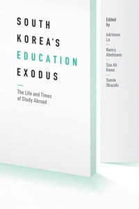 South Korea's Education Exodus: The Life and Times of Early Study Abroad