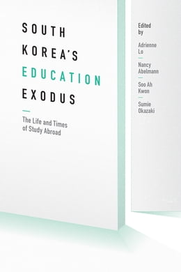 Book South Korea's Education Exodus: The Life and Times of Early Study Abroad by Adrienne Lo