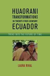 Huaorani Transformations in Twenty-First-Century Ecuador: Treks into the Future of Time