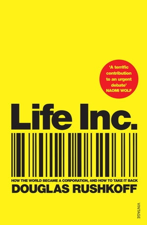 Life Inc How the World Became a Corporation and How to Take it Back