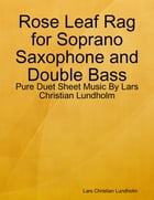 Rose Leaf Rag for Soprano Saxophone and Double Bass - Pure Duet Sheet Music By Lars Christian Lundholm by Lars Christian Lundholm