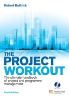 The Project Workout: The ultimate handbook of project and programme management by Robert Buttrick