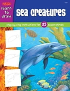 Sea Creatures: Step-by-step instructions for 25 ocean animals by Russell Farrell