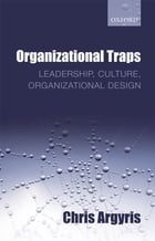 Organizational Traps : Leadership Culture Organizational Design: Leadership, Culture…