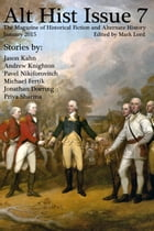 Alt Hist Issue 7: The Magazine of Historical Fiction and Alternate History by Mark Lord