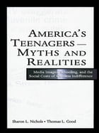 America's Teenagers--Myths and Realities: Media Images, Schooling, and the Social Costs of Careless…