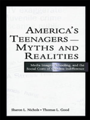 America's Teenagers--Myths and Realities Media Images,  Schooling,  and the Social Costs of Careless Indifference