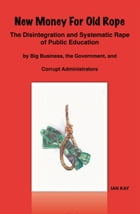 New Money For Old Rope: The Disintegration and Systematic Rape Of Public Education by Big Business…