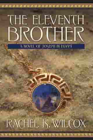The Eleventh Brother: A Novel of Joseph in Egypt by Rachel K. Wilcox