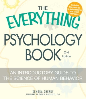 The Everything Psychology Book Explore the human psyche and understand why we do the things we do