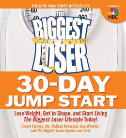 Book The Biggest Loser 30-Day Jump Start: Lose Weight Get in Shape and Start Living the Biggest Loser… by Cheryl Forberg,Melissa Roberson,Lisa Wheeler,The Biggest Loser Experts and Cast