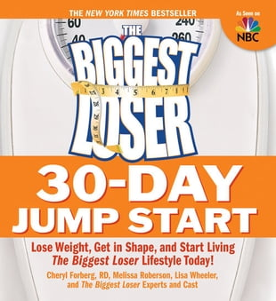 The Biggest Loser 30-Day Jump Start: Lose Weight Get in Shape and Start Living the Biggest Loser Lifestyle Today!: Lose Weight, Get in Shape, and Star