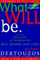 What Will Be: How the World of Information Will Change by Michael L. Dertouzos