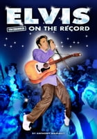 Elvis - Uncensored On the Record by Anthony Massally
