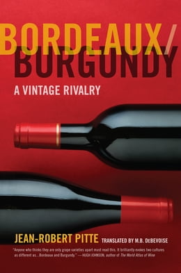 Book Bordeaux/Burgundy: A Vintage Rivalry by Jean-Robert Pitte