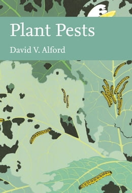 Book Plant Pests (Collins New Naturalist Library, Book 116) by David V. Alford