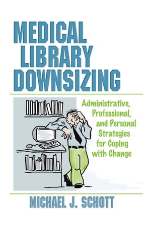 Medical Library Downsizing: Administrative, Professional, and Personal Strategies for Coping with Change