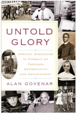 Book Untold Glory: African Americans in Pursuit of Freedom, Opportunity, and Achievement by Alan Govenar