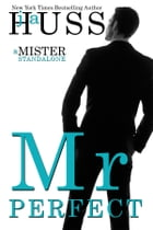 Mr. Perfect: A Mister Standalone by J.A. Huss
