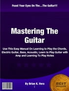 Mastering The Guitar by Brian K. Vera