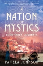 A Nation of Mystics? Book Three: Journeys by Pamela Johnson