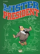 Mister President - Volume 3 - Time Machine by Clarke