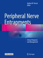 Peripheral Nerve Entrapments: Clinical Diagnosis and Management by Andrea M Trescot, MD, ABIPP, FIPP
