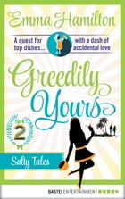 Greedily Yours - Episode 2: Salty Tales by Emma Hamilton