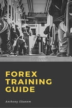 Forex Training Guide by Anthony Ekanem